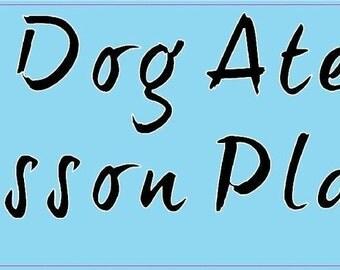 10in X 3in My Dog Ate Lesson Plans Teacher Bumper Sticker Decal Vinyl Stickers Decals(b-10-32)