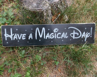 Have A Magical Day Disney Sign Rustic Timeworn Wooden Sign Primitive Black White