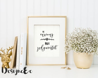 Quote Print - Be curious not judgmental