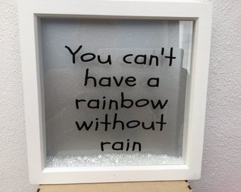 You can't have a rainbow without rain Box frame vinyl quote 20cm x20 cm