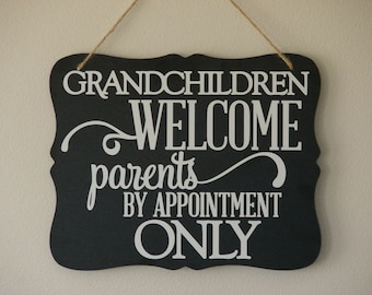 Grandchildren welcome parents by appointment only . hanging sign, Plaque, with vinyl saying