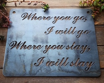 Where you go I go where you stay I stay Rustic Raw Steel Quote Sign and Sayings, Inspirational Sign, Wedding, Anniversary, Metal Sign
