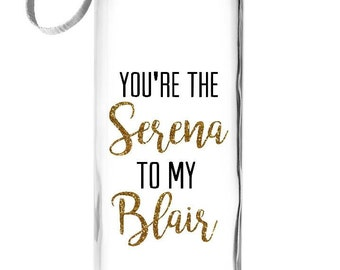 You're The Serena To My Blair Water Bottle // Gossip Girls Water Bottle // Best Friends Water Bottle