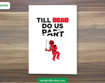 DOWNLOAD Printable Card - I Love You Card - Deadpool Card - Till Death Do Us Part - Happy Birthday - Happy Anniversary - Valentines Card