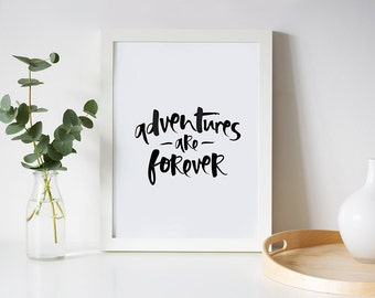 Adventure Print - Inspiring Print - Motivational Print - Typography Print - Advenutures Are Forever -