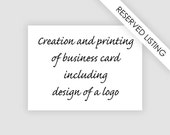RESERVED LISTING: Creation and printing of business card including design of a logo
