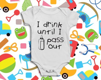 I Drink Until I Pass Out - Funny Baby Grow