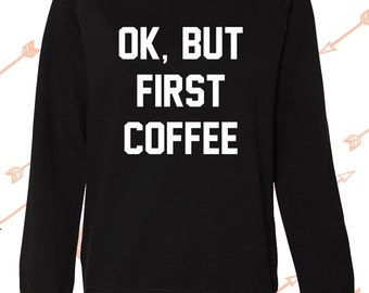 Ok, but first coffee Sweater, great gift or item for coffee lovers