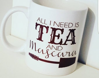 All i need is Coffee And Mascara - All i need is Tea and Coffee - Get the morning started righ - Tea and coffee lovers - 11oz Mug - Morning