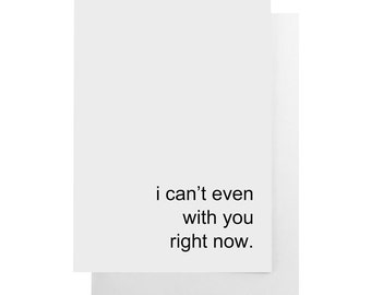 i can't even with you right now note card