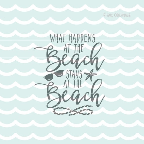 Download Beach SVG What Happens At The Beach SVG. Cricut Explore and