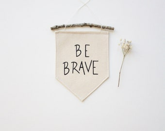 Mini Canvas Banner- Be Brave - Wall Flag - Canvas Flag - Wall Banner