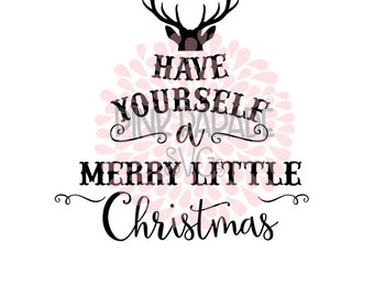 Christmas SVG / DXF Have Yourself a Merry Little Christmas Cuttable Design File