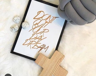 Gold  Foil Print Dont quit your day dream