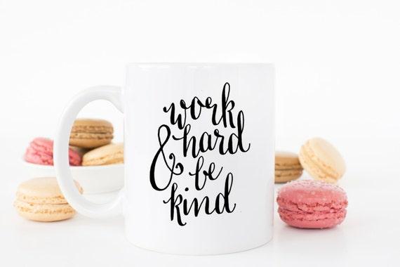 Work Hard Be Kind | Inspirational Message Mugs | 11 oz.