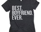 Best Boyfriend Ever Shirt. Adult/Unisex Fit Shirt. Gift for Boyfriend. Funny Boyfriend Tshirt. Best Boyfriend Ever TShirt.