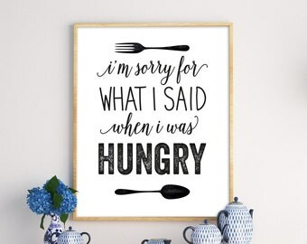 I'm sorry for what i said when i was hungry, funny print, kitchen decor, kitchen poster, funny quote
