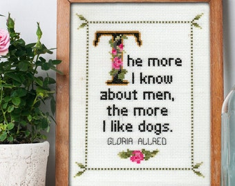 Gloria Allred Quote Easy Cross Stitch Pattern: The More I Know About Men, The More I Like Dogs. (Instant PDF Download)