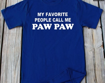 Paw Paw Shirt My Favorite People Call Me Paw Paw Shirt Father's Day Gift Christmas Gift For Grandpa