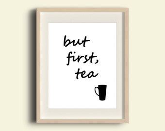 But first tea, digital prints, Digital Art Print, Instant Download, Printable Art, Typography Print, kitchen design, Words