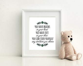 You have brains in your head, you have feet in your shoes.... Dr Seuss Quote from Oh the Places you'll Go, Wall Print, 8x10