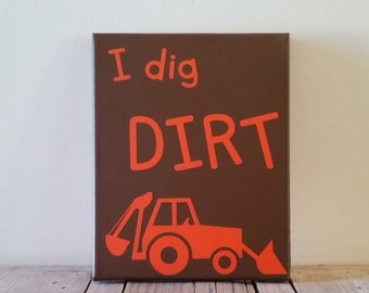 I Dig Dirt Boys Room Decor, Canvas Sign / Nursery Decor / Boys Room Canvas / Construction Theme