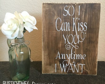 So I Can Kiss You Anytime I Want | Sweet Home Alabama | Rustic Wood Sign | Modern Farmhouse Sign | 10x12