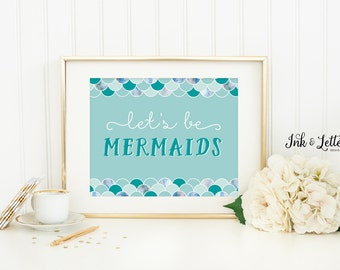 Mermaid Print - Let's Be Mermaids - Mermaid Party Decor - Nursery Decor - Mermaid Printable - Instant Download - Digital Print - 8x10