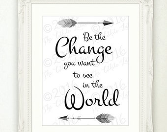 SALE * BUY2GET1FREE * - Wall Art Print,  Be the Change you want to See in the World, Black White Quote, Digital Art, Instant Download Quote