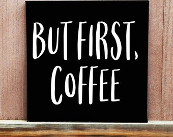 But First, Coffee Sign - Hand Painted Canvas - Kitchen Decor - Coffee Drinker - Coffee Sign - Coffee Decor - Office Decor - Dorm Decor