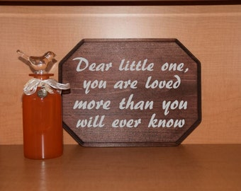 Dear Little One, you are Loved More than you will ever Know. 9x12 Nursery/ Kids Room Sign, Baby's Room. Hand Painted. Custom = Options!!