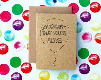 I'm so HAPPY that you're alive! Birthday celebration card