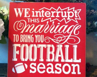 "Wood sign We Interrupt This Marriage To Bring You Football Season 12"" x 12"" wood sign football wall decor football wall art humorous sign"