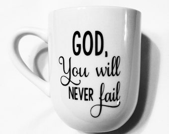 God, You Will Never Fail Coffee Mug