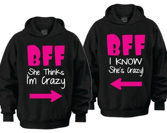 BFF She thinks I'm crazy! I know she's crazy! [Price is for 2 hoodies]