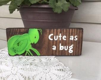 Cute as a Bug Wood Sign