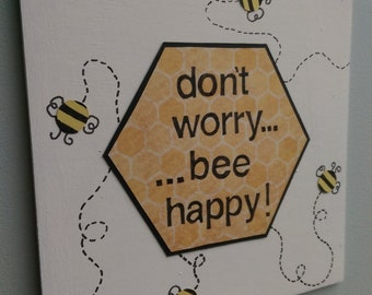 Don't Worry Bee Happy Sign; Bee Sign; Bee Plaque; Fun, Cute Sign