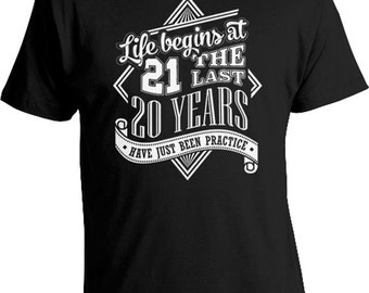 21st Birthday Gift Ideas 21st Birthday Shirt Bday TShirt Life Begins At 21 The Last 20 Years Have Just Been Practice Mens Ladies Tee DAT-479