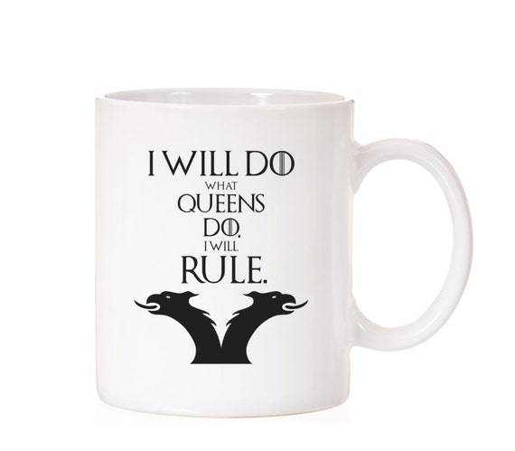 Funny Mug | I Will Do What Queens Do I Will Rule | Game Of Thrones | Khaleesi | Funny Gift | Game Of Thrones Quote | Fandom | GoT