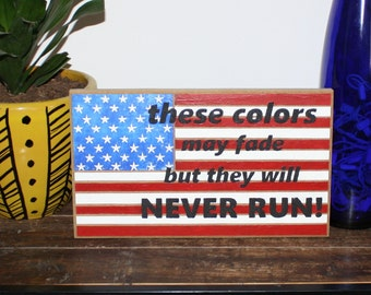 Patriotic American Flag Fourth of July carved wood sign these colors made fade but they will never run, Father's day Gift