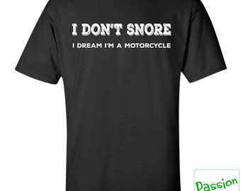 Biker T-shirt | I Don't Snore - I Dream I'm a Motorcycle Shirt | Gift Idea for Biker | Funny Motorcycle Shirt Collection | Sizes Up to 3XL