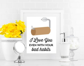 PRINTABLE I Love You Even With Your Bad Habits Bathroom Print