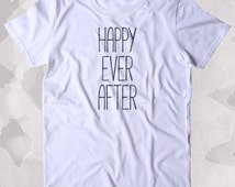 Happy Ever After Shirt Fairy Tale Bookworm Reader Romantic Clothing Tumblr T-shirt