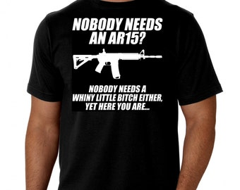 Pro Gun - Nobody Needs An AR-15... But Yet Here You Are - Black Shirt FREE Ship