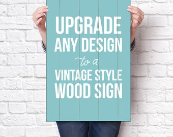 Wood Sign - Upgrade any design to a beautiful vintage-style wood sign!