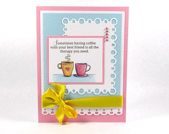 Friendship cards, best friends, coffee cards, I love coffee, Just because cards, coffee cups