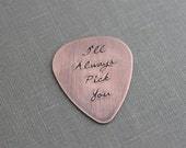 I'll Always Pick You, Hand Stamped  Rustic style, Copper Guitar Pick, Playable, Inspirational, 24 gauge, Gift idea for him, Wedding day