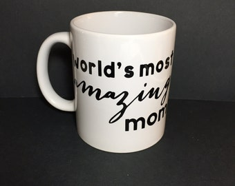 World's Most Amazing Mom | Black and White | Coffee | Tea | Handmade | Gift | Girlfriend | Wife | Mother | Mothers Day