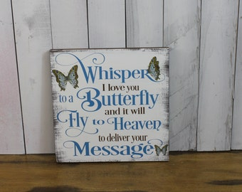 "Butterfly/Whisper ""I Love You""/to a Butterfly/and it will Fly to Heaven/your Message/Sign/shelf sitter/Butterflies/Fast Shipping/Wood Sign"