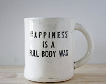 Happiness is a Full Body Wag /dog lover coffee mug/ pet sayings/ happy positive funny humor quote, pet owner gift idea